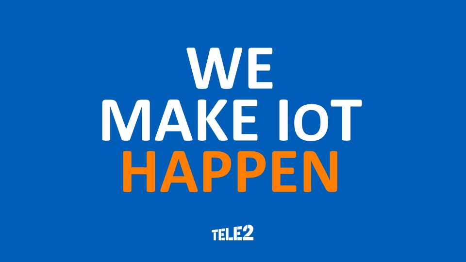 We make IoT happen TELE2